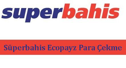 Süperbahis Ecopayz Para Çekme