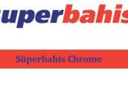 Süperbahis Chrome