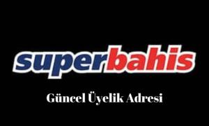superbahis güncel üyelik adresi