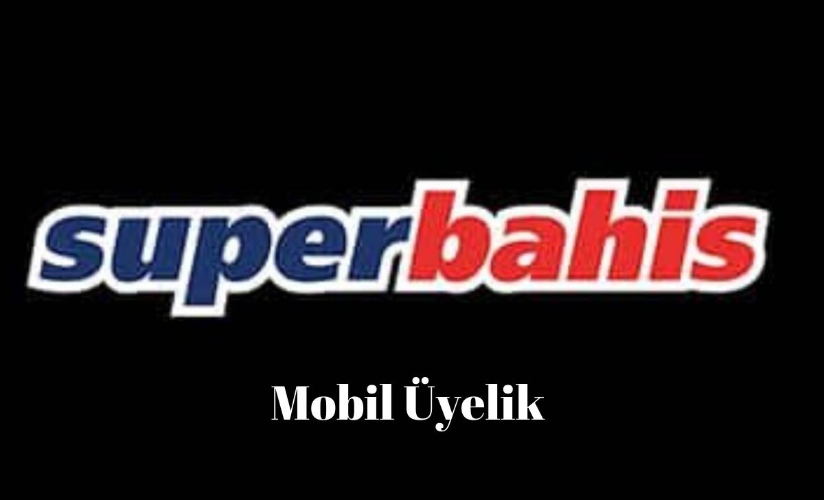 Süperbahis Mobil Üyelik